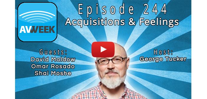 AVWeek 244: Acquisitions & Feelings