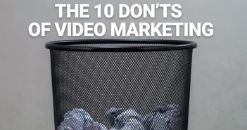 The 10 DON'TS of Video Marketing